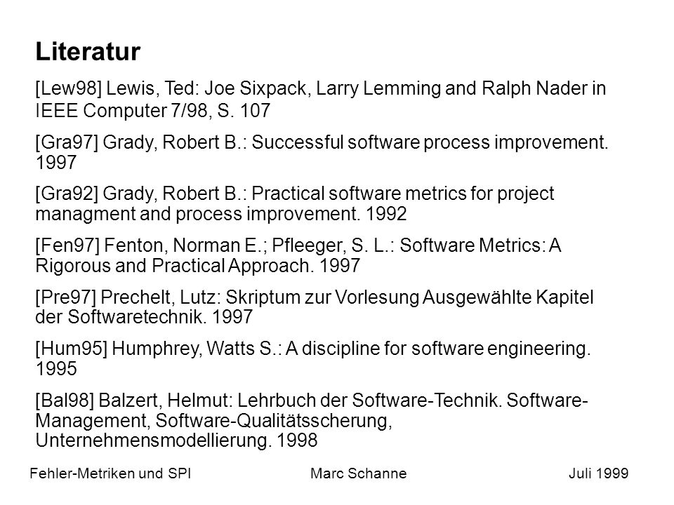 Literatur [Lew98] Lewis, Ted: Joe Sixpack, Larry Lemming and Ralph Nader in IEEE Computer 7/98, S. 107.